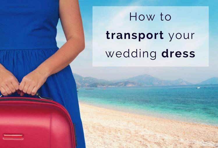How To Transport Your Destination Wedding Dress Weddings