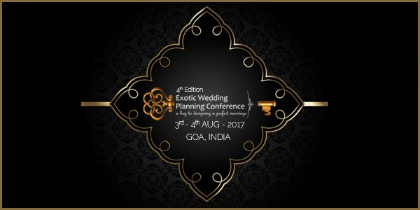 4th Edition of the Exotic Wedding Planning Conference - 3rd - 4th Aug 2017 Goa, India