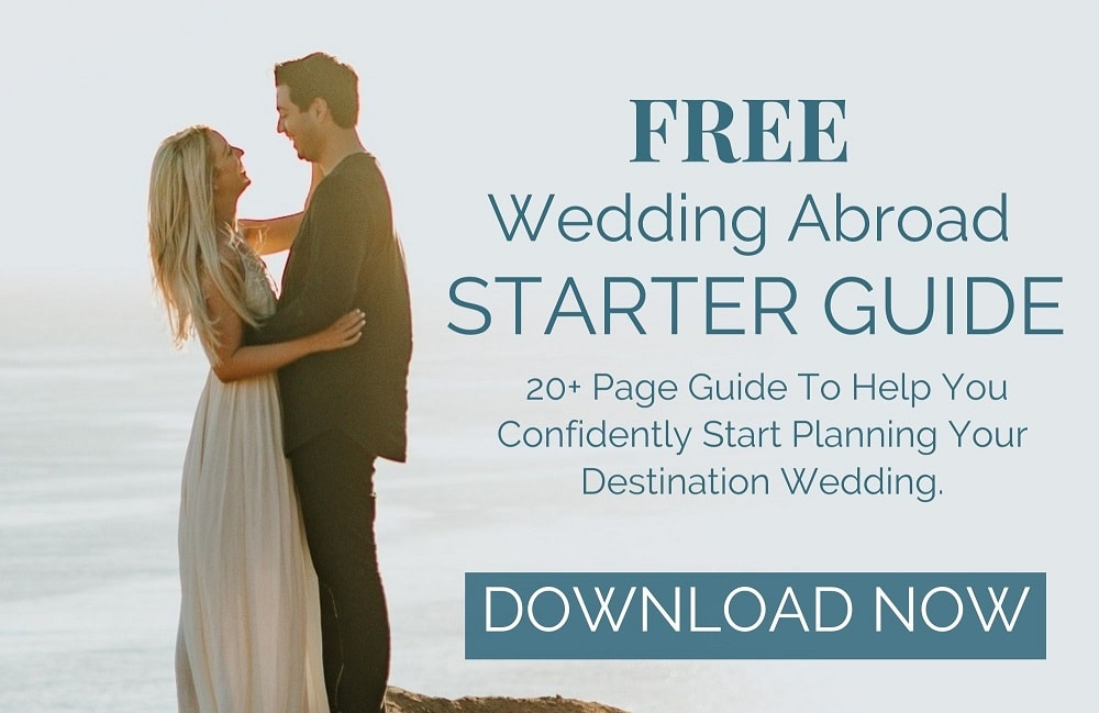 Download Weddings Abroad Guide's FREE Destination Wedding Starter Guide - 20 + pages to help you plan your Wedding Abroad